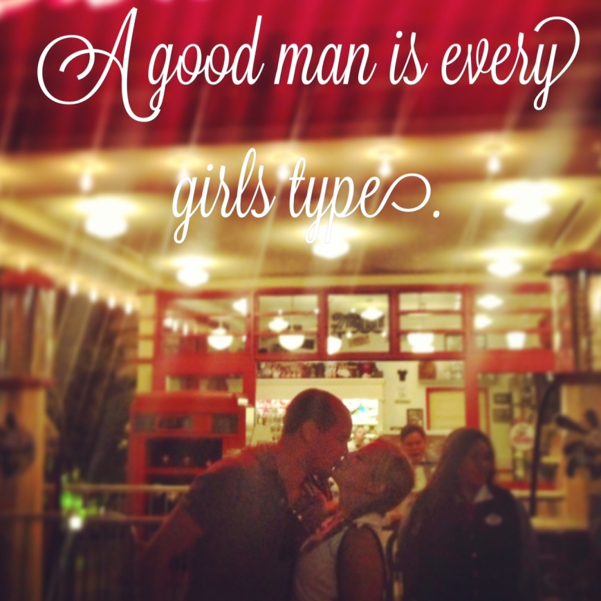A good man is every girls type.